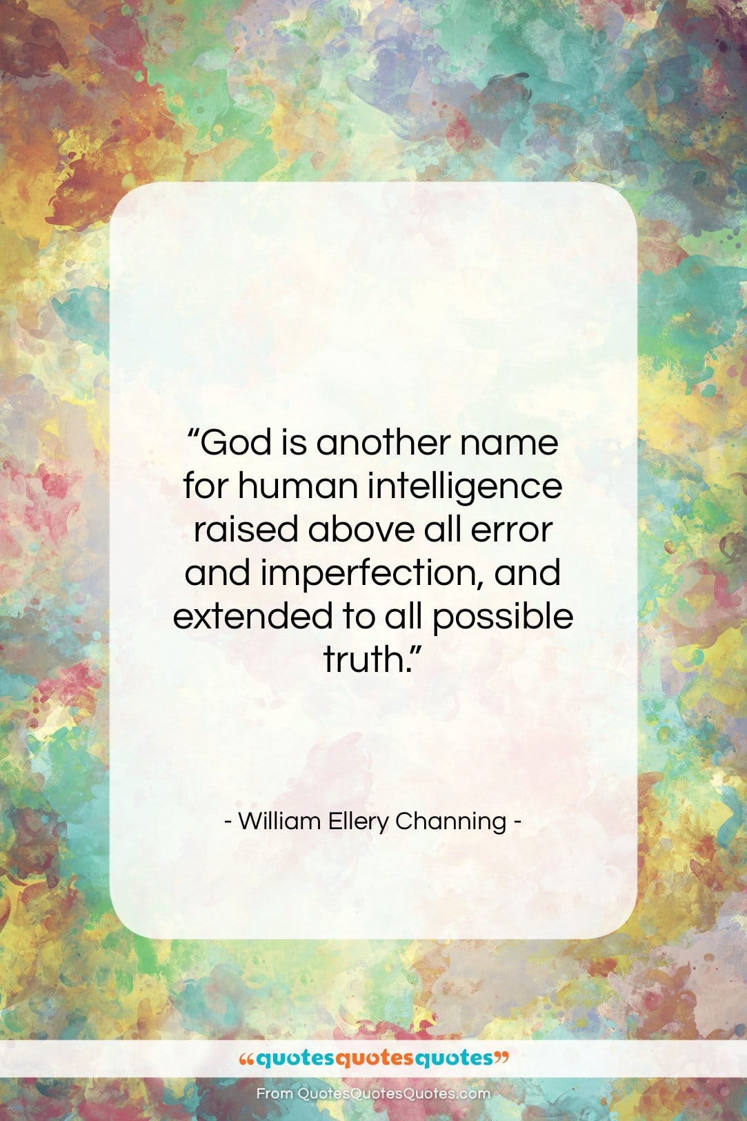 """William Ellery Channing quote: """"God is another name for human intelligence…""""- at QuotesQuotesQuotes.com"""