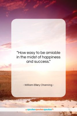 """William Ellery Channing quote: """"How easy to be amiable in the…""""- at QuotesQuotesQuotes.com"""