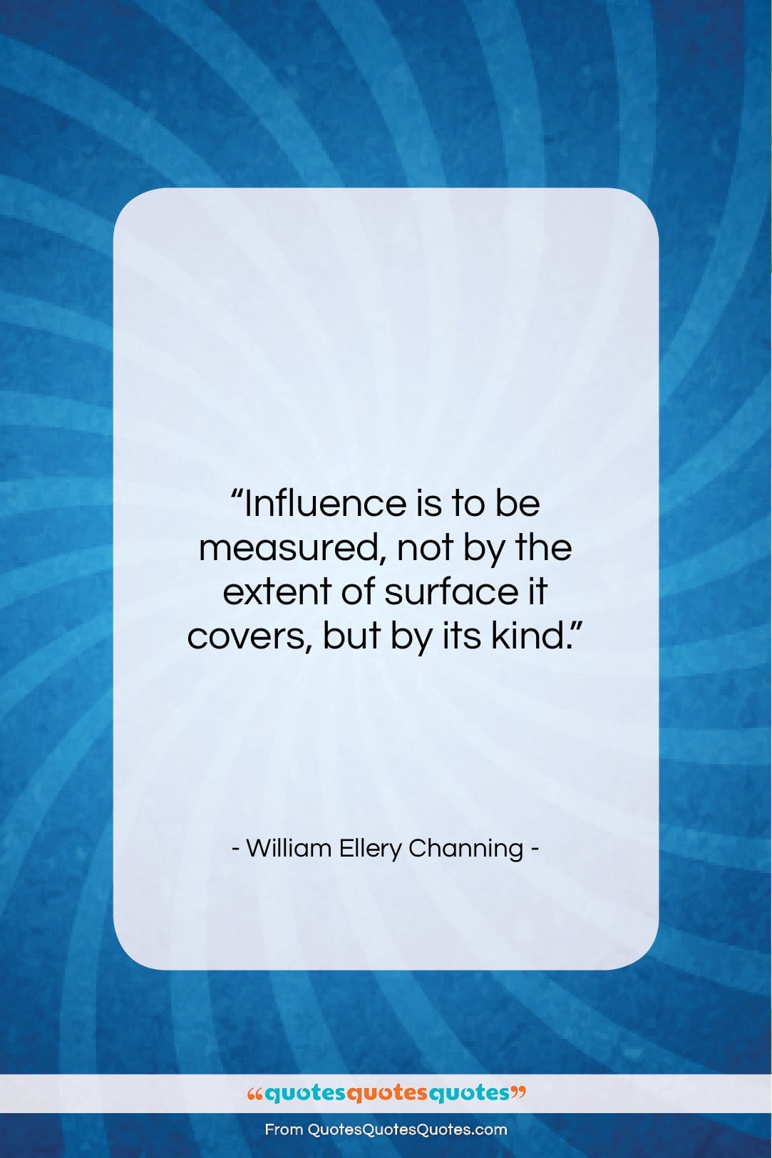 """William Ellery Channing quote: """"Influence is to be measured, not by…""""- at QuotesQuotesQuotes.com"""