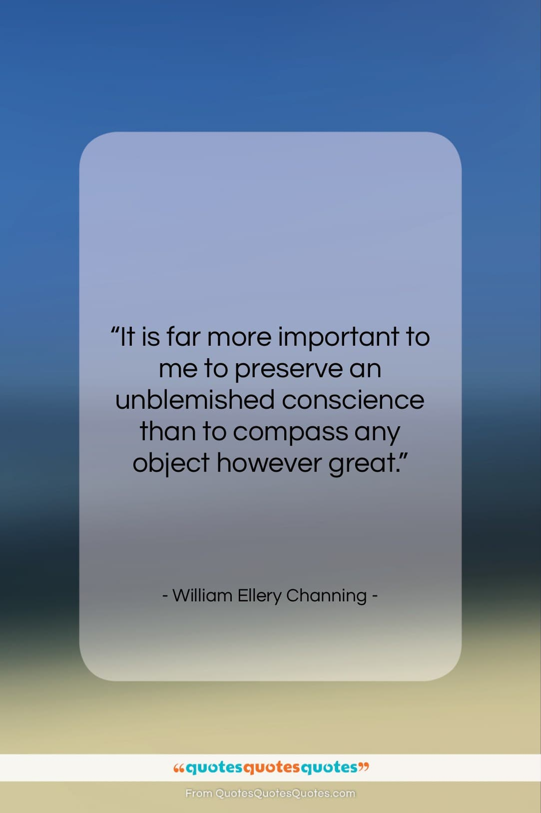 """William Ellery Channing quote: """"It is far more important to me…""""- at QuotesQuotesQuotes.com"""