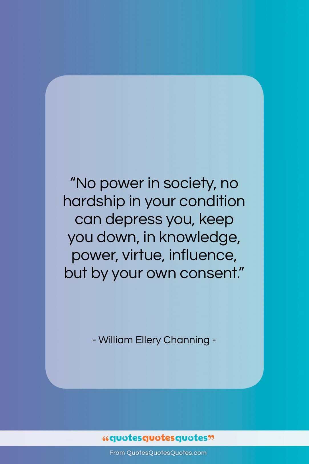 """William Ellery Channing quote: """"No power in society, no hardship in…""""- at QuotesQuotesQuotes.com"""