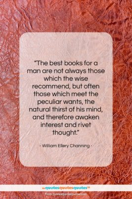"""William Ellery Channing quote: """"The best books for a man are…""""- at QuotesQuotesQuotes.com"""