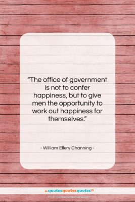 "William Ellery Channing quote: ""The office of government is not to…""- at QuotesQuotesQuotes.com"