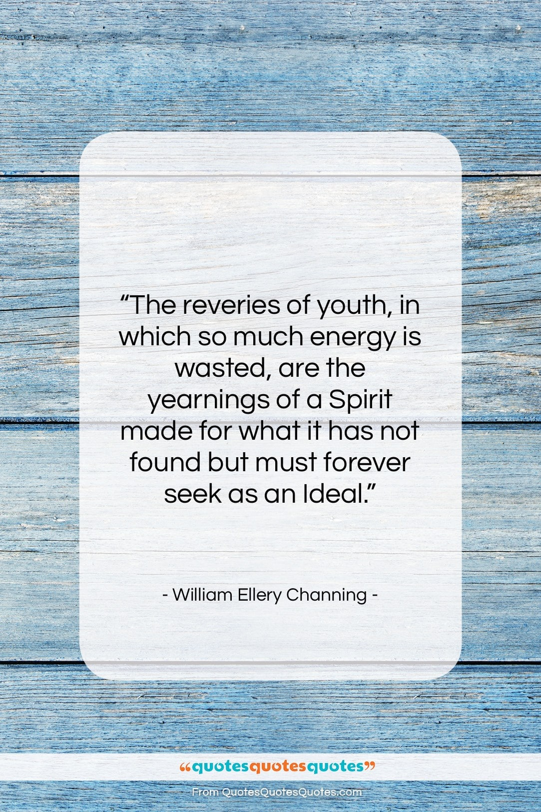 "William Ellery Channing quote: ""The reveries of youth, in which so…""- at QuotesQuotesQuotes.com"