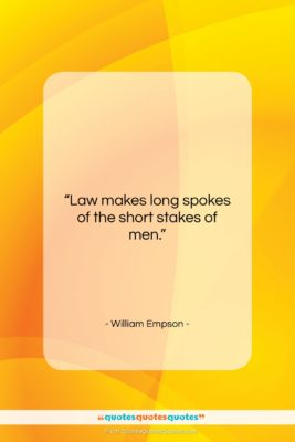 "William Empson quote: ""Law makes long spokes of the short…""- at QuotesQuotesQuotes.com"
