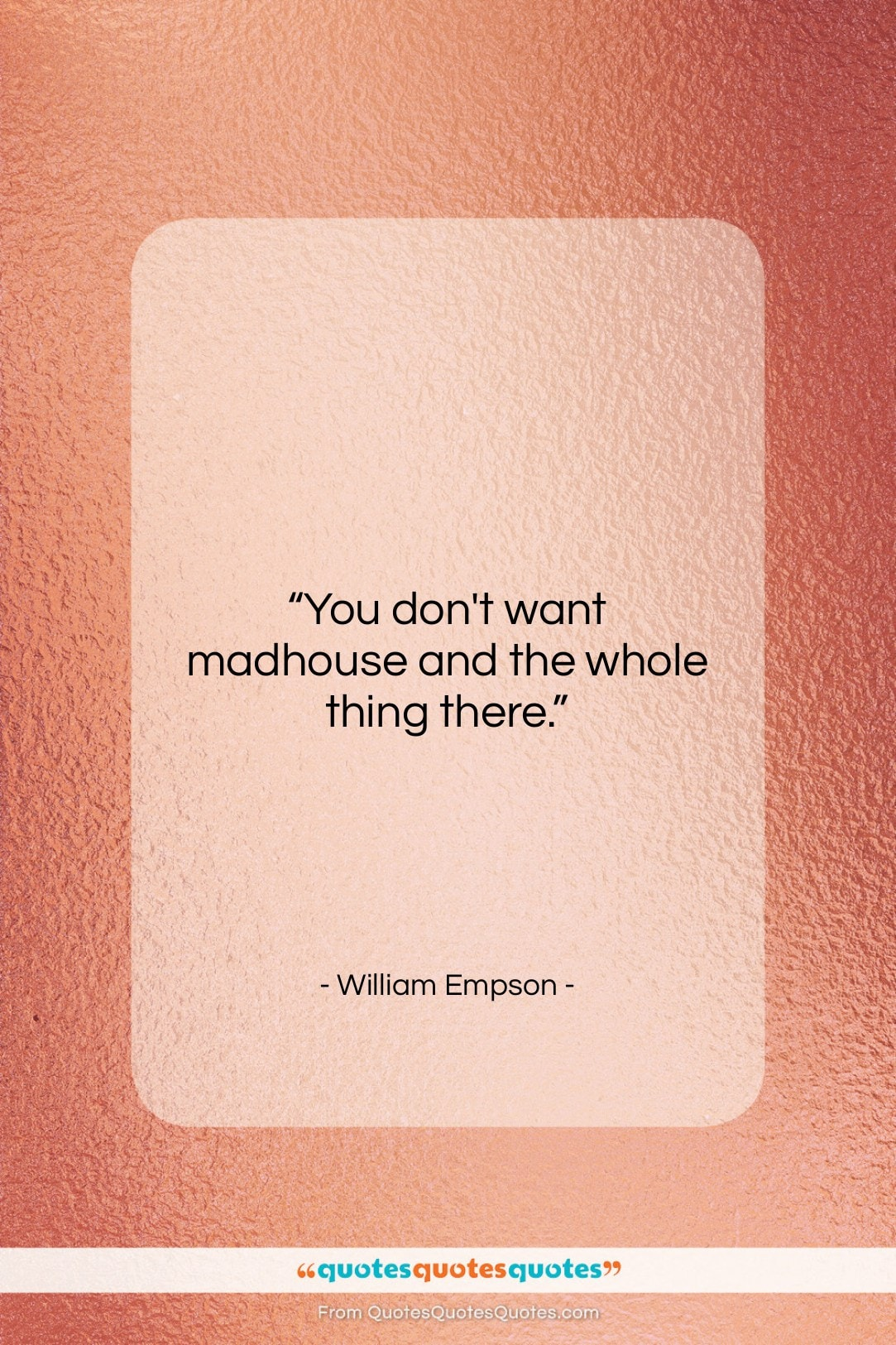 """William Empson quote: """"You don't want madhouse and the whole…""""- at QuotesQuotesQuotes.com"""