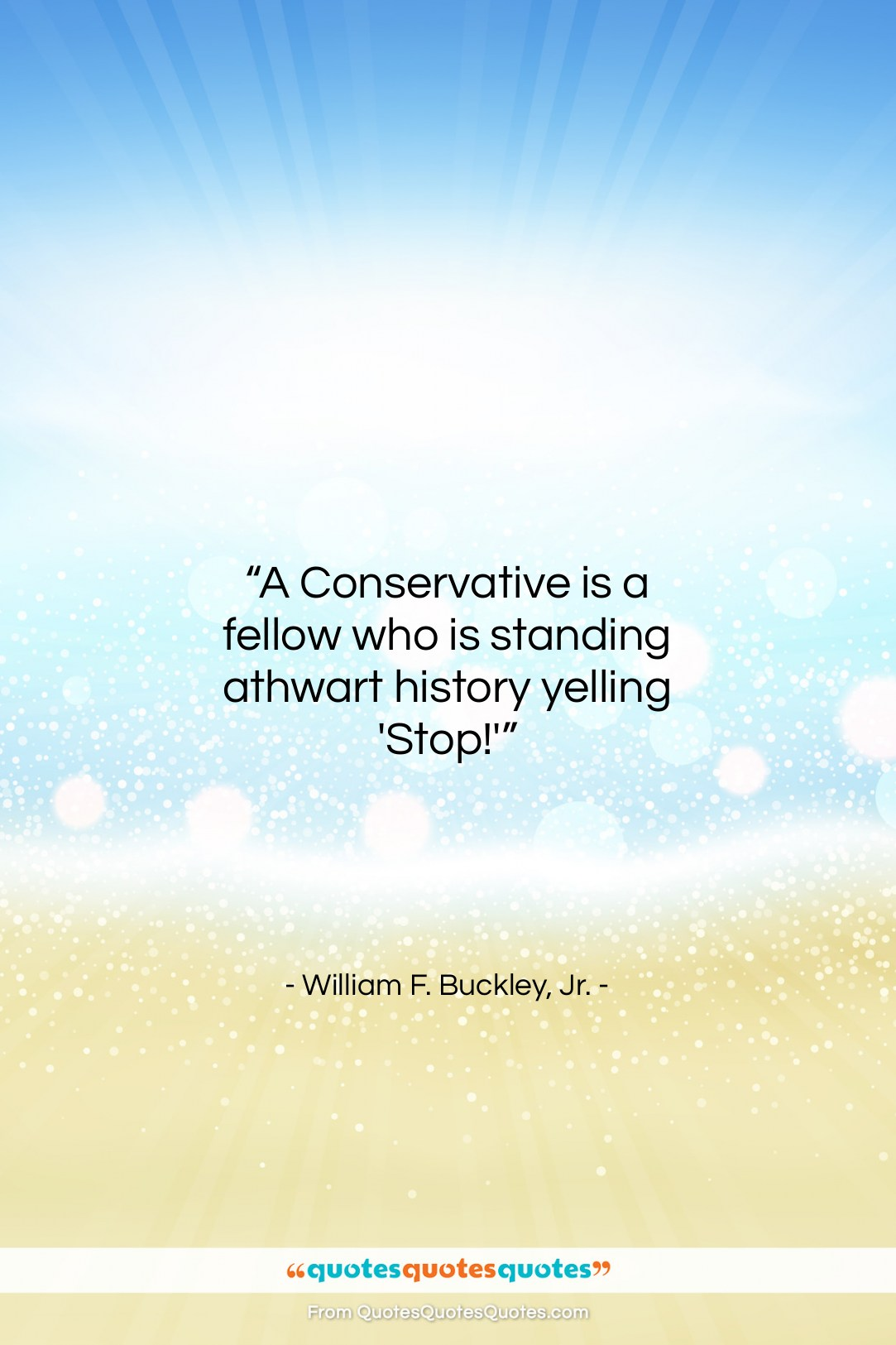 """William F. Buckley, Jr. quote: """"A Conservative is a fellow who is…""""- at QuotesQuotesQuotes.com"""