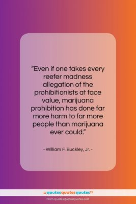 """William F. Buckley, Jr. quote: """"Even if one takes every reefer madness…""""- at QuotesQuotesQuotes.com"""