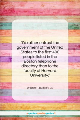 """William F. Buckley, Jr. quote: """"I'd rather entrust the government of the…""""- at QuotesQuotesQuotes.com"""