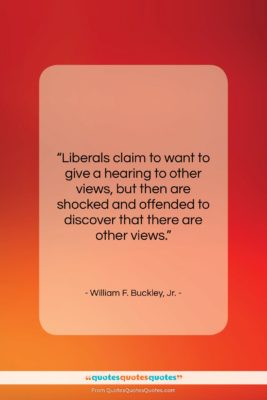 """William F. Buckley, Jr. quote: """"Liberals claim to want to give a…""""- at QuotesQuotesQuotes.com"""