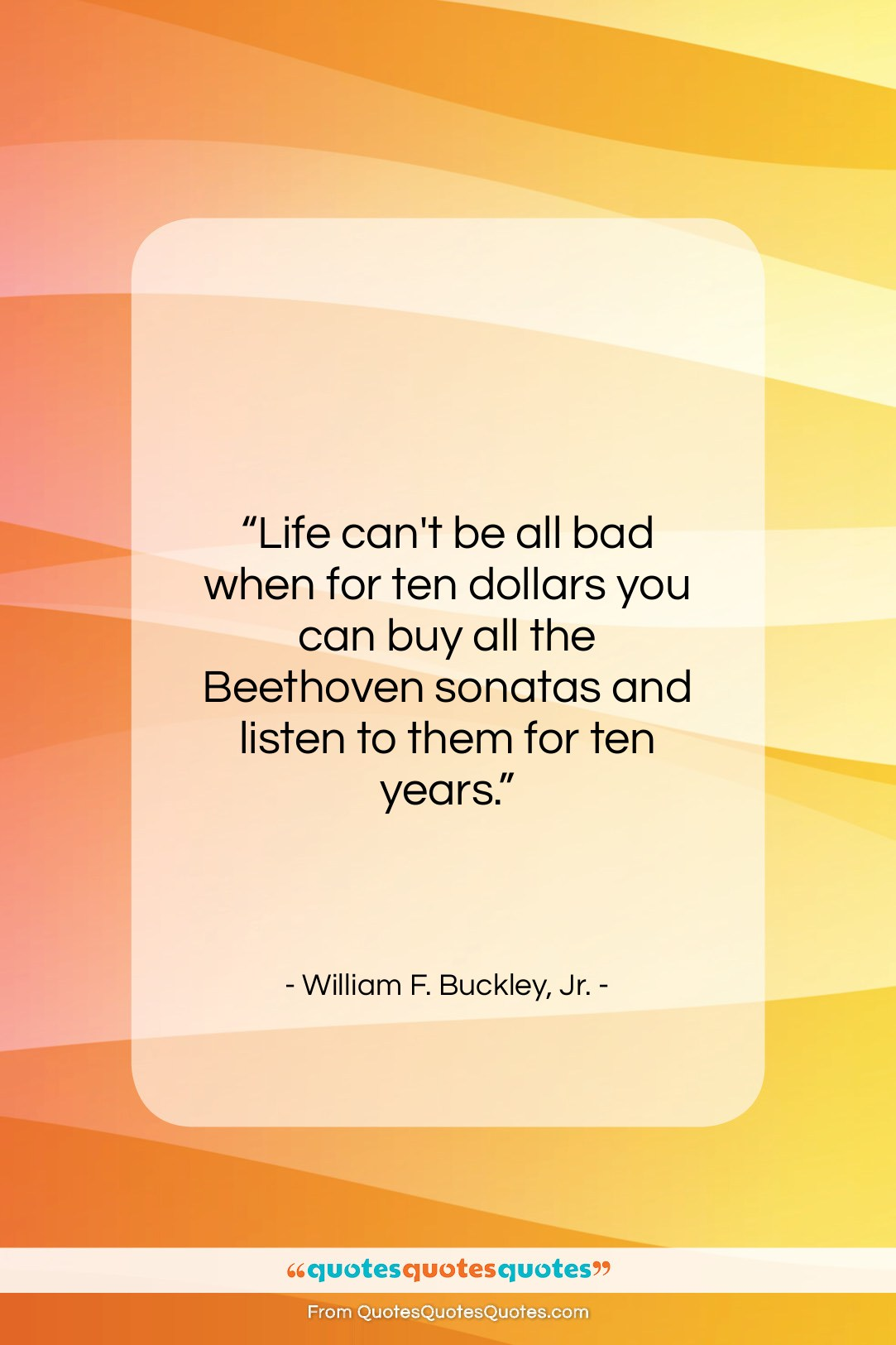 """William F. Buckley, Jr. quote: """"Life can't be all bad when for…""""- at QuotesQuotesQuotes.com"""