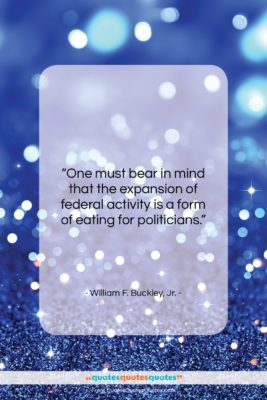 """William F. Buckley, Jr. quote: """"One must bear in mind that the…""""- at QuotesQuotesQuotes.com"""