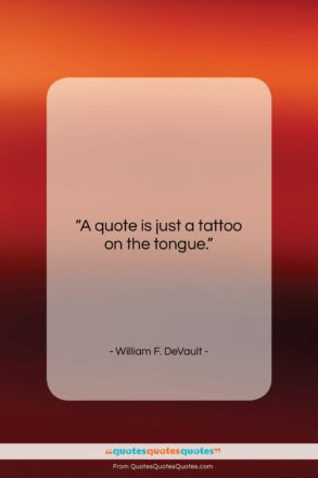 """William F. DeVault quote: """"A quote is just a tattoo on…""""- at QuotesQuotesQuotes.com"""