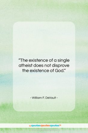 """William F. DeVault quote: """"The existence of a single atheist does…""""- at QuotesQuotesQuotes.com"""