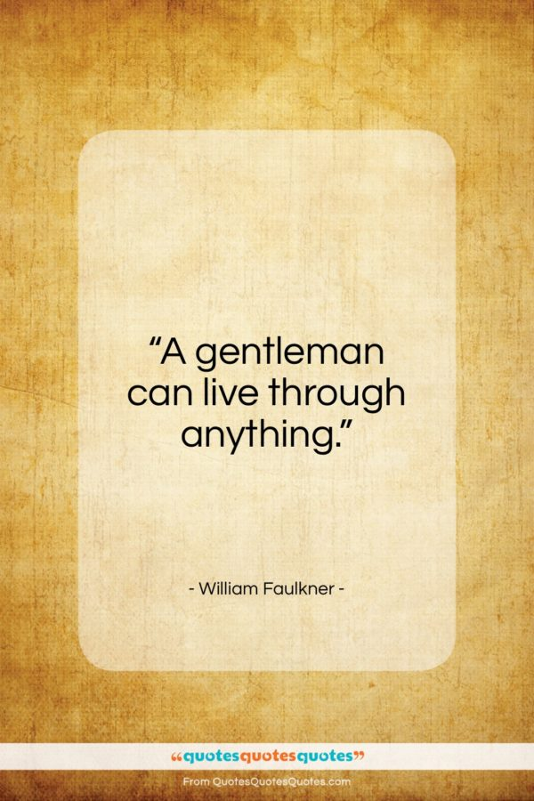 """William Faulkner quote: """"A gentleman can live through anything…""""- at QuotesQuotesQuotes.com"""