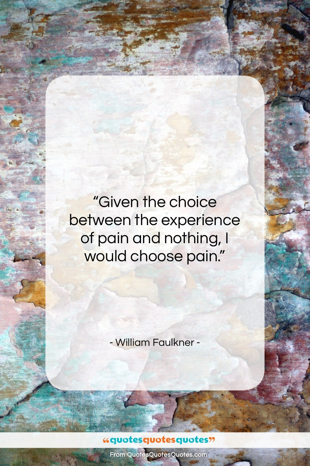 """William Faulkner quote: """"Given the choice between the experience of…""""- at QuotesQuotesQuotes.com"""