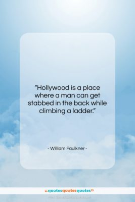 """William Faulkner quote: """"Hollywood is a place where a man…""""- at QuotesQuotesQuotes.com"""
