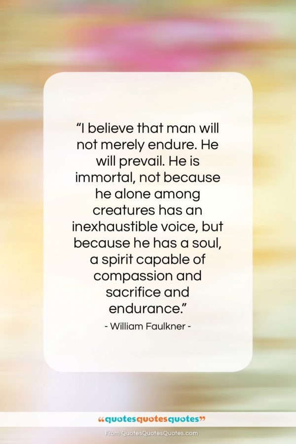 """William Faulkner quote: """"I believe that man will not merely…""""- at QuotesQuotesQuotes.com"""