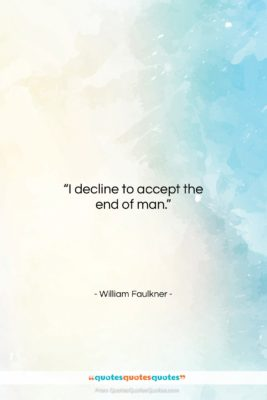 """William Faulkner quote: """"I decline to accept the end of…""""- at QuotesQuotesQuotes.com"""