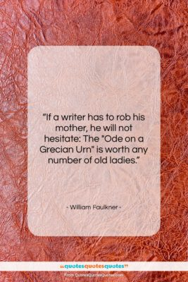 """William Faulkner quote: """"If a writer has to rob his…""""- at QuotesQuotesQuotes.com"""