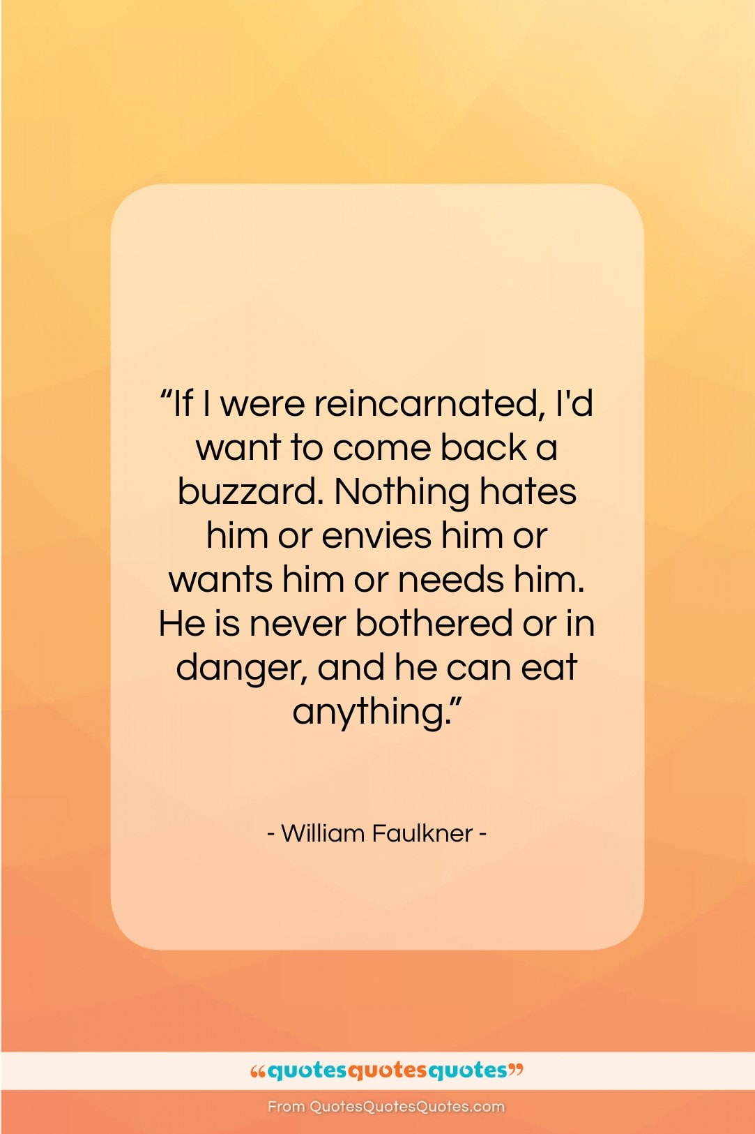 """William Faulkner quote: """"If I were reincarnated, I'd want to…""""- at QuotesQuotesQuotes.com"""