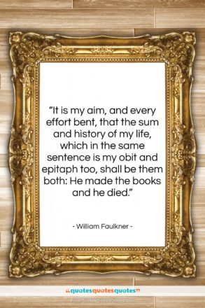 """William Faulkner quote: """"It is my aim, and every effort…""""- at QuotesQuotesQuotes.com"""