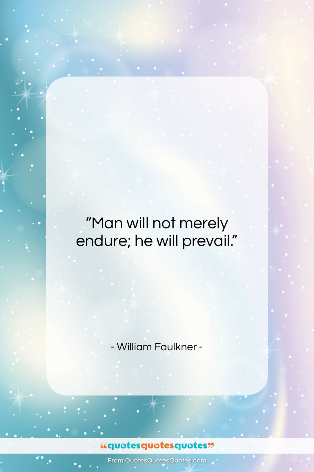 "William Faulkner quote: ""Man will not merely endure; he will…""- at QuotesQuotesQuotes.com"