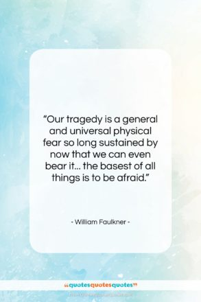 """William Faulkner quote: """"Our tragedy is a general and universal…""""- at QuotesQuotesQuotes.com"""