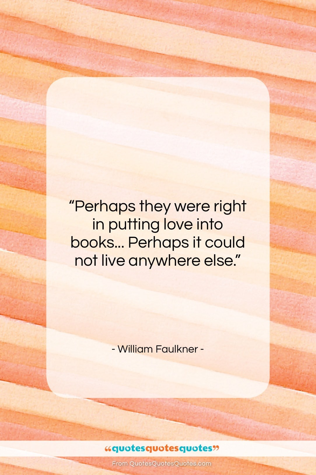 """William Faulkner quote: """"Perhaps they were right in putting love…""""- at QuotesQuotesQuotes.com"""