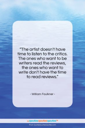"""William Faulkner quote: """"The artist doesn't have time to listen…""""- at QuotesQuotesQuotes.com"""
