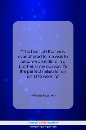 """William Faulkner quote: """"The best job that was ever offered…""""- at QuotesQuotesQuotes.com"""