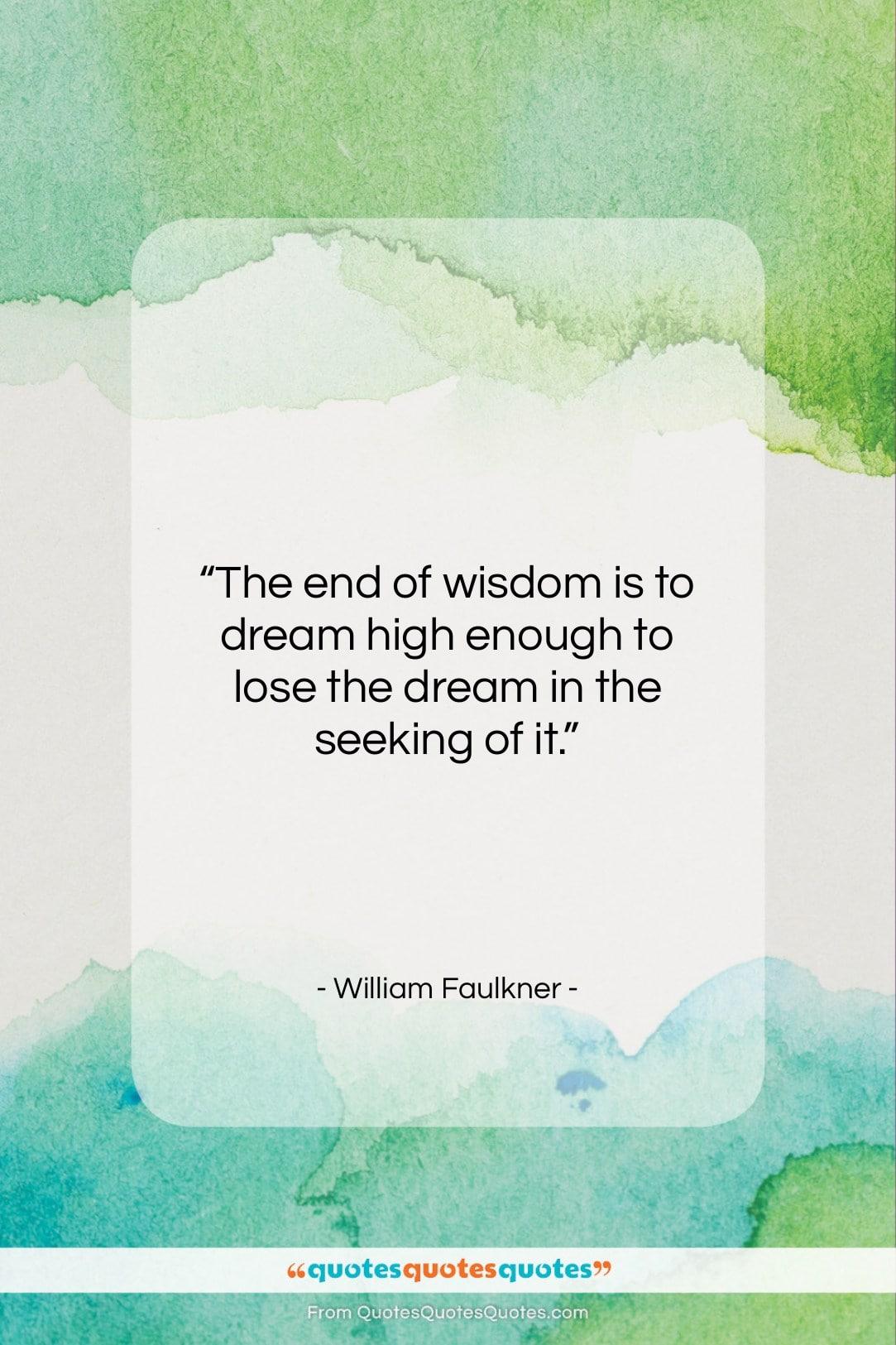 "William Faulkner quote: ""The end of wisdom is to dream…""- at QuotesQuotesQuotes.com"