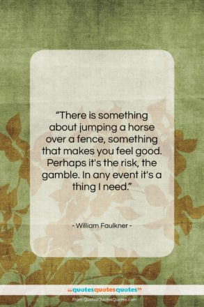 """William Faulkner quote: """"There is something about jumping a horse…""""- at QuotesQuotesQuotes.com"""