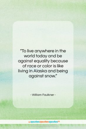 """William Faulkner quote: """"To live anywhere in the world today…""""- at QuotesQuotesQuotes.com"""