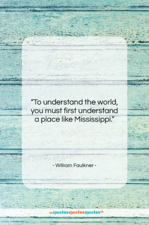 """William Faulkner quote: """"To understand the world, you must first…""""- at QuotesQuotesQuotes.com"""