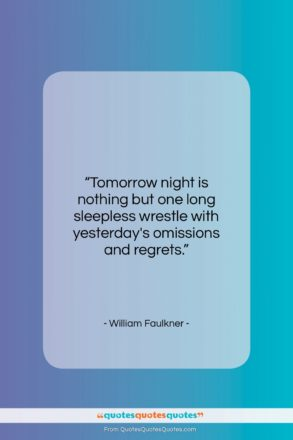 """William Faulkner quote: """"Tomorrow night is nothing but one long…""""- at QuotesQuotesQuotes.com"""