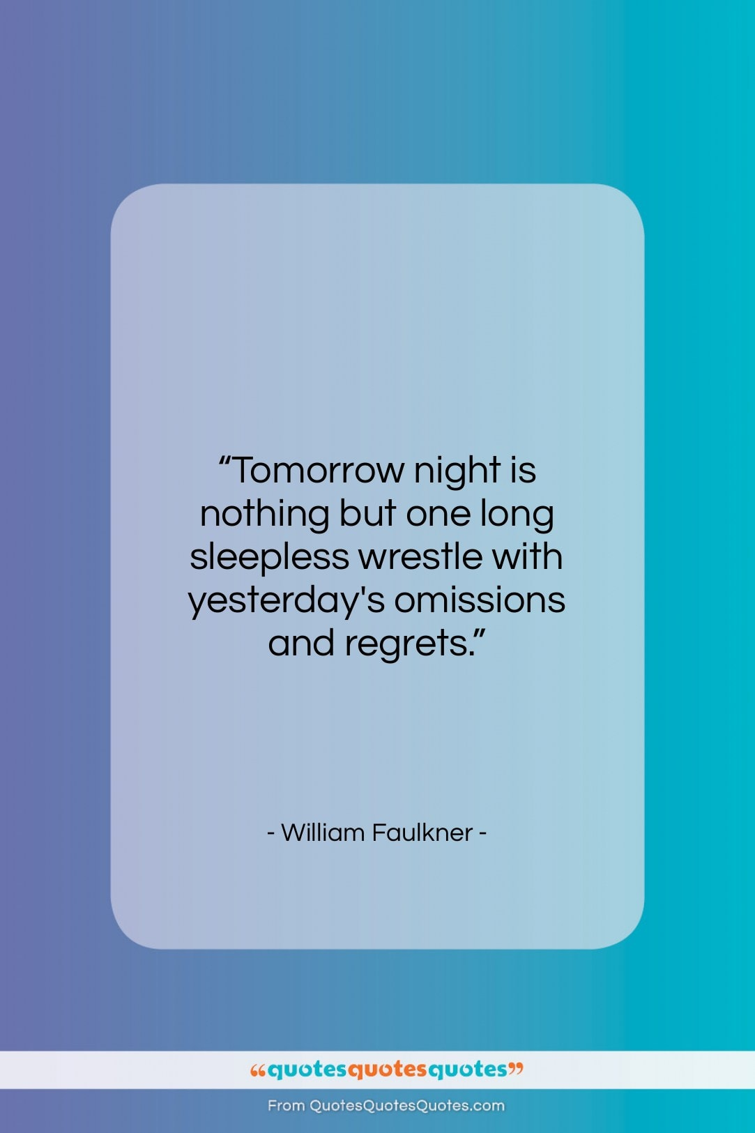 "William Faulkner quote: ""Tomorrow night is nothing but one long…""- at QuotesQuotesQuotes.com"