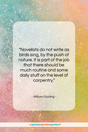 """William Golding quote: """"Novelists do not write as birds sing,…""""- at QuotesQuotesQuotes.com"""