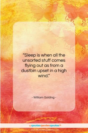 """William Golding quote: """"Sleep is when all the unsorted stuff…""""- at QuotesQuotesQuotes.com"""