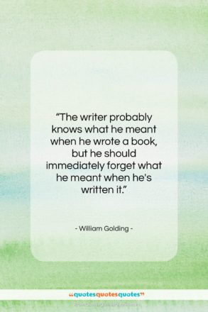 """William Golding quote: """"The writer probably knows what he meant…""""- at QuotesQuotesQuotes.com"""