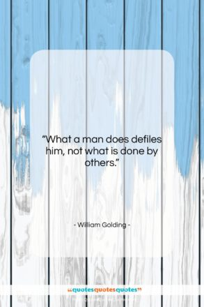 """William Golding quote: """"What a man does defiles him, not…""""- at QuotesQuotesQuotes.com"""