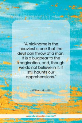 "William Hazlitt quote: ""A nickname is the heaviest stone that…""- at QuotesQuotesQuotes.com"