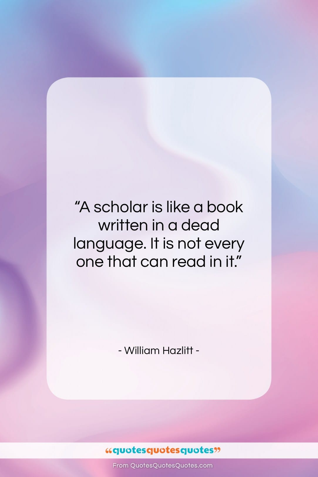 """William Hazlitt quote: """"A scholar is like a book written…""""- at QuotesQuotesQuotes.com"""