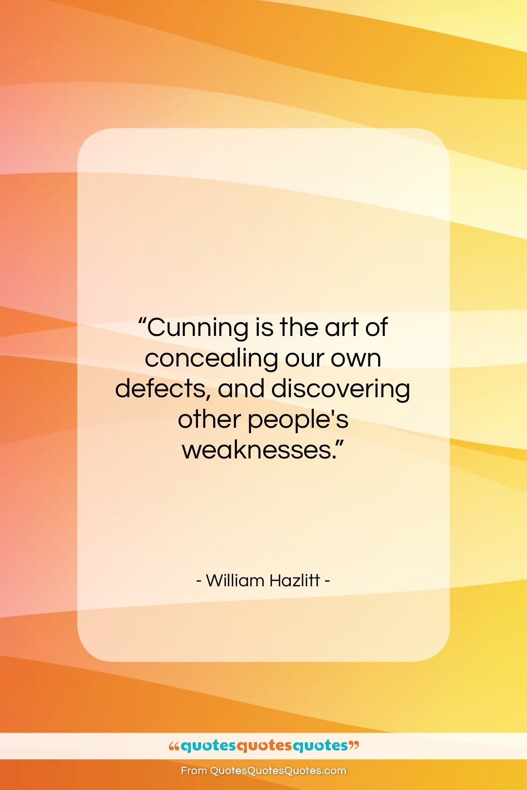 """William Hazlitt quote: """"Cunning is the art of concealing our…""""- at QuotesQuotesQuotes.com"""