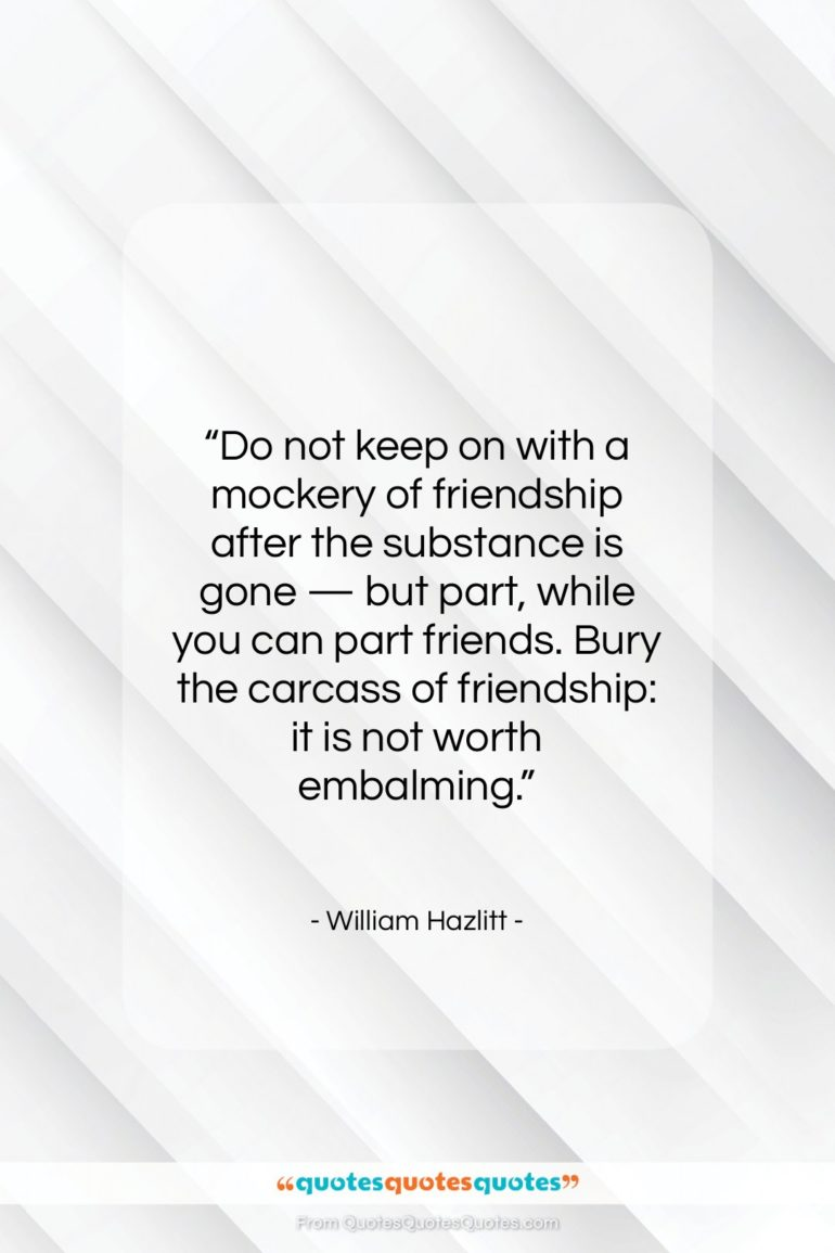"""William Hazlitt quote: """"Do not keep on with a mockery…""""- at QuotesQuotesQuotes.com"""