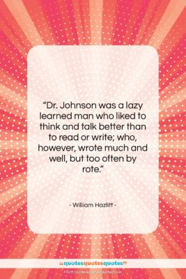 "William Hazlitt quote: ""Dr. Johnson was a lazy learned man…""- at QuotesQuotesQuotes.com"