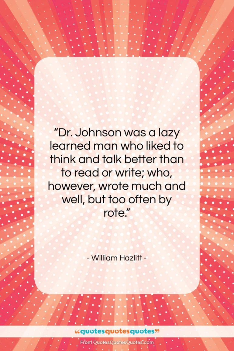 """William Hazlitt quote: """"Dr. Johnson was a lazy learned man…""""- at QuotesQuotesQuotes.com"""