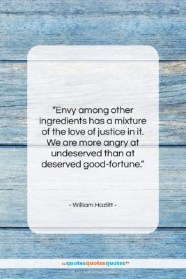 """William Hazlitt quote: """"Envy among other ingredients has a mixture…""""- at QuotesQuotesQuotes.com"""