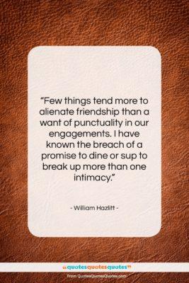 """William Hazlitt quote: """"Few things tend more to alienate friendship…""""- at QuotesQuotesQuotes.com"""