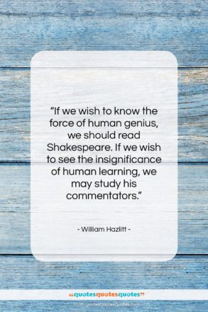 """William Hazlitt quote: """"If we wish to know the force…""""- at QuotesQuotesQuotes.com"""